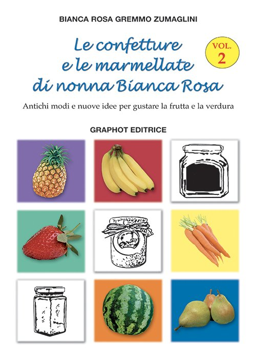 Le confetture e le marmellate di nonna Bianca Rosa Vol 2