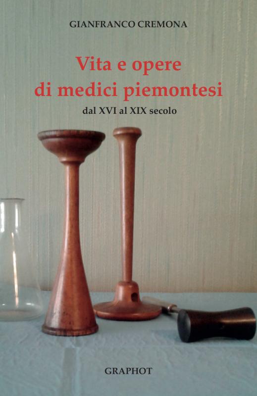 Vita e opere di medici piemontesi