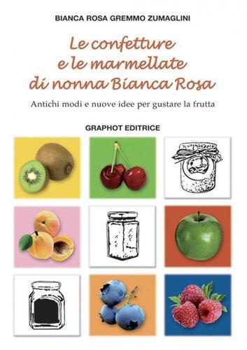 Le confetture e le marmellate di Nonna Bianca Rosa - Vol. 1