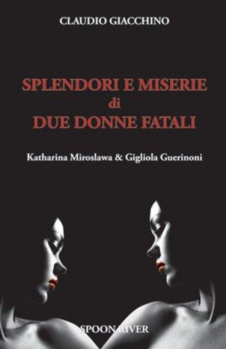 Splendori e miserie di due donne fatali Katharina Miroslawa & Gigliola Guerinoni